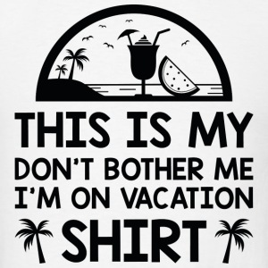 I'm On Vacation - Men's T-Shirt