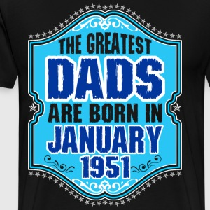 The Greatest Dads Are Born In January 1951 T-Shirts - Men's Premium T-Shirt