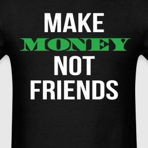 Make Money Not Friends T-Shirts - Men's T-Shirt