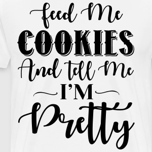 Feed Me Cookies & Tell Me I'm Pretty T-Shirts - Men's Premium T-Shirt