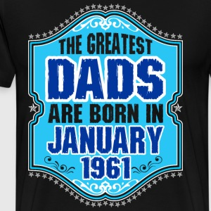 The Greatest Dads Are Born In January 1961 T-Shirts - Men's Premium T-Shirt