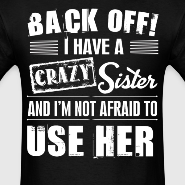 Back off i Have a crazy sister and i'm not afraid T-Shirts - Men's T-Shirt