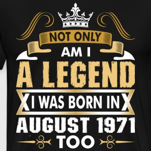 Not Only Am I A Legend I Was Born In August 1971 T-Shirts - Men's Premium T-Shirt