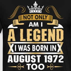 Not Only Am I A Legend I Was Born In August 1972 T-Shirts - Men's Premium T-Shirt