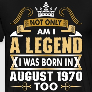 Not Only Am I A Legend I Was Born In August 1970 T-Shirts - Men's Premium T-Shirt