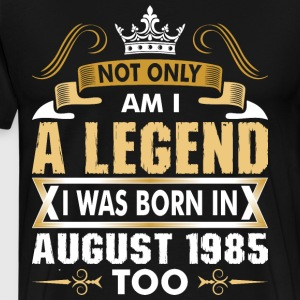 Not Only Am I A Legend I Was Born In August 1985 T-Shirts - Men's Premium T-Shirt