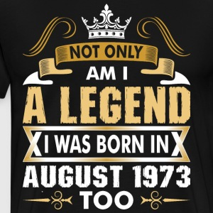 Not Only Am I A Legend I Was Born In August 1973 T-Shirts - Men's Premium T-Shirt