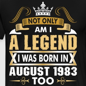 Not Only Am I A Legend I Was Born In August 1983 T-Shirts - Men's Premium T-Shirt