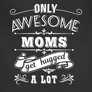 Awesome Moms get hugged Aprons - Adjustable Apron
