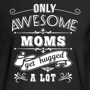 Awesome Moms get hugged Long Sleeve Shirts - Men's Long Sleeve T-Shirt