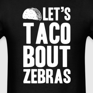 Let's Taco Bout Zebras T-Shirts - Men's T-Shirt