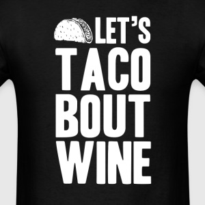 Let's Taco Bout Wine T-Shirts - Men's T-Shirt