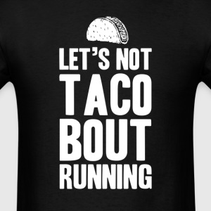 Let's Taco Bout Running	 T-Shirts - Men's T-Shirt