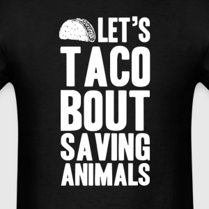 Let's Taco Bout Saving Animals T-Shirts - Men's T-Shirt