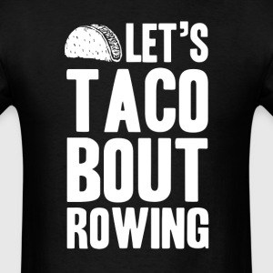 Let's Taco Bout Rowing T-Shirts - Men's T-Shirt