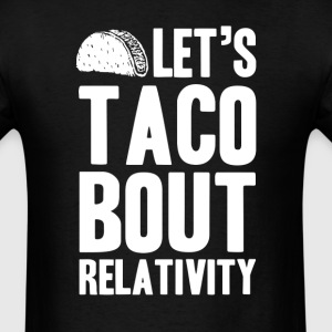 Let's Taco Bout Relativity T-Shirts - Men's T-Shirt