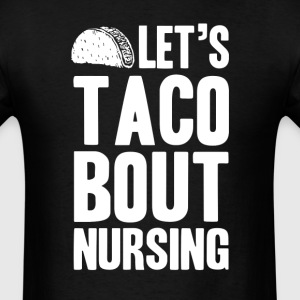 Let's Taco Bout Nursing T-Shirts - Men's T-Shirt