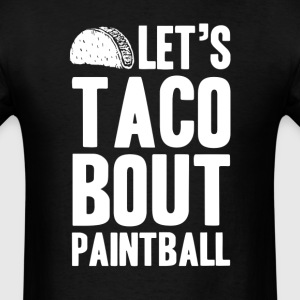 Let's Taco Bout Paintball T-Shirts - Men's T-Shirt