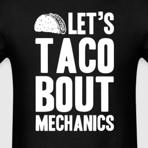 Let's Taco Bout Mechanics T-Shirts - Men's T-Shirt
