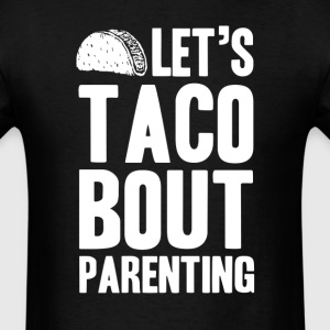 Let's Taco Bout Parenting T-Shirts - Men's T-Shirt