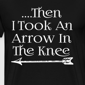 Then I Took An Arrow In The Knee T-Shirts - Men's Premium T-Shirt