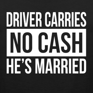 DRIVER CARRIES NO CASH HE'S MARRIED GIFT FOR MEN Sportswear - Men's Premium Tank