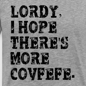 Lordy, i hope there's more covfefe T-Shirts - Men's Premium T-Shirt