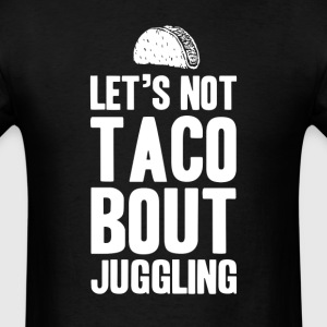 Let's Taco Bout Juggling T-Shirts - Men's T-Shirt