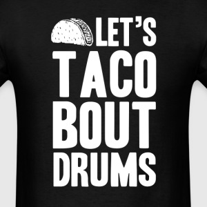 Let's Taco Bout Drums T-Shirts - Men's T-Shirt