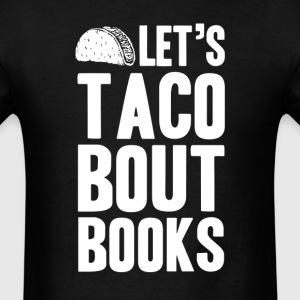 Let's Taco Bout Books T-Shirts - Men's T-Shirt