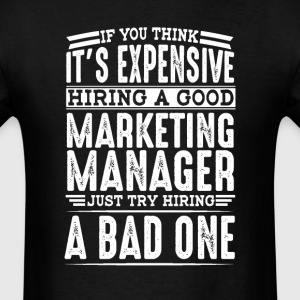 Hire Good Marketing Manager Vs a Bad One T-Shirts - Men's T-Shirt