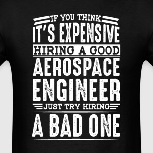 Hire Good Aerospace Engineer Vs a Bad One T-Shirts - Men's T-Shirt