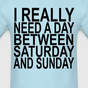 i_really_need_a_day_btw_saturday_or_sund - Men's T-Shirt