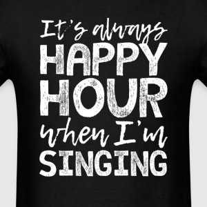 Singing is My Happy Hour T-Shirts - Men's T-Shirt