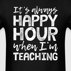 Teaching is My Happy Hour T-Shirts - Men's T-Shirt