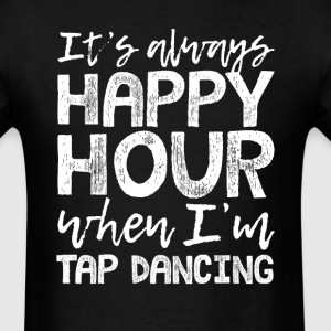 Tap Dancing is My Happy Hour T-Shirts - Men's T-Shirt