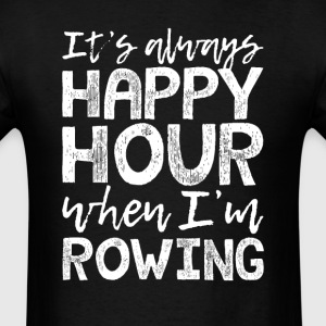Rowing is My Happy Hour T-Shirts - Men's T-Shirt