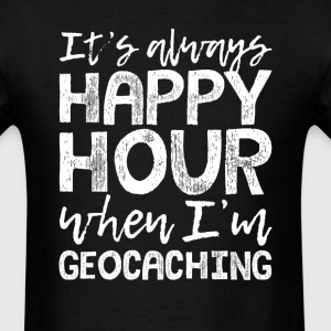 Geocaching is My Happy Hour T-Shirts - Men's T-Shirt
