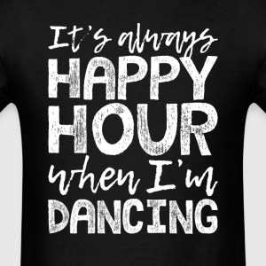 Dancing is My Happy Hour T-Shirts - Men's T-Shirt