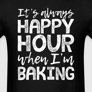 Baking is My Happy Hour T-Shirts - Men's T-Shirt