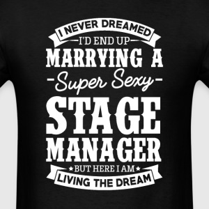 Stage Manager's Wife Never Dreamed T-Shirts - Men's T-Shirt