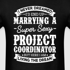 Project Coordinator's Wife Never Dreamed T-Shirts - Men's T-Shirt