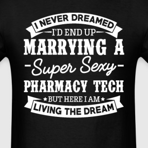 Pharmacy Tech's Wife Never Dreamed T-Shirts - Men's T-Shirt