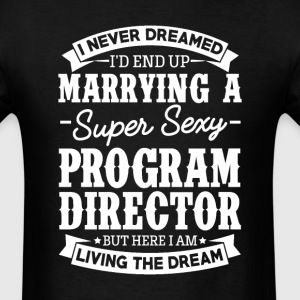 Program Director's Wife Never Dreamed T-Shirts - Men's T-Shirt