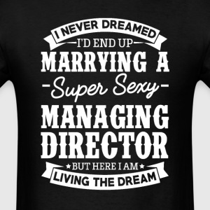 Managing Director's Wife Never Dreamed T-Shirts - Men's T-Shirt