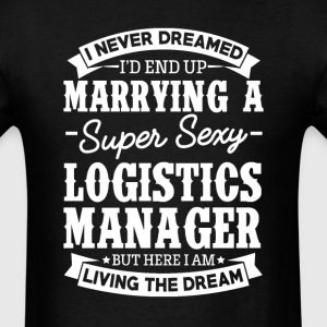 Logistics Manager's Wife Never Dreamed T-Shirts - Men's T-Shirt
