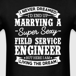 Field Service Engineer's Wife Never Dreamed T-Shirts - Men's T-Shirt