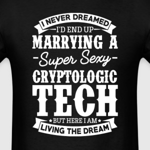 Cryptologic Tech's Wife Never Dreamed T-Shirts - Men's T-Shirt