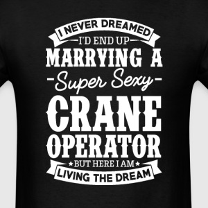 Crane Operator's Wife Never Dreamed T-Shirts - Men's T-Shirt