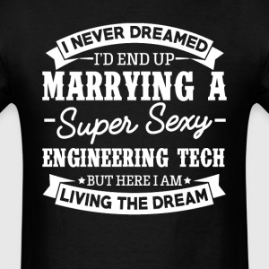 Engineering Tech's Wife Never Dreamed T-Shirts - Men's T-Shirt